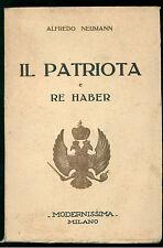 NEUMANN ALFRED IL PATRIOTA E RE HABER MODERNISSIMA 1931 SCRITTORI TUTTO MONDO 16