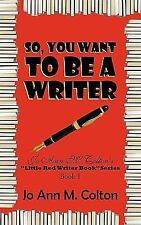 So, You Want to Be A Writer : Jo Ann M. Colton's Little Red Writer Book...
