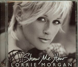 LORRIE MORGAN - SHOW ME HOW - CD - NEW - SEALED - FREE SHIPPING