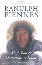 Mad, Bad and Dangerous to Know: The Autobiography,Ranulph Fiennes