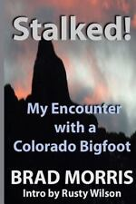 Stalked! My Encounter with a Colorado Bigfoot by Brad Morris (2014, Paperback)
