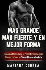 MAS GRANDE, MAS FUERTE y en MEJOR FORMA : Gana Los Musculos y el Peso...