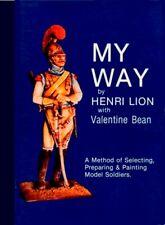 HENRI LION My Way : Method Selecting Preparing Painting Model Soldiers Military