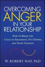 Overcoming Anger in Your Relationship : How to Break the Cycle of Arguments,...