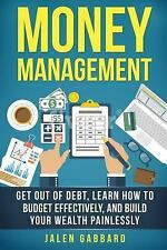 Money Management: Get Out of Debt, Learn How to Budget Effectively, and Build...