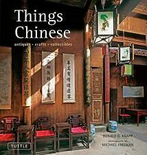 Things Chinese: Antiques, Crafts, Collectibles by Ronald G. Knapp (Hardback, 2011)