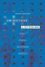 Ubiquitous Listening: Affect, Attention, & Distributed Subjectivity by Anahid K