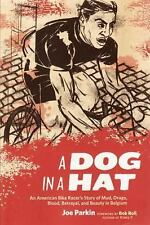 A Dog in a Hat: An American Bike Racer's Story of Mud, Drugs, Blood, Betrayal, a