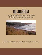 Mi América : Una Guía de Transición para Los Nuevos Estudiantes by Heather...