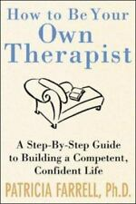 How to Be Your Own Therapist : A Step-by-Step Guide to Taking Back Your Life