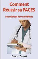 Comment Réussir Sa PACES : Une Méthode de Travail Efficace by Francois...