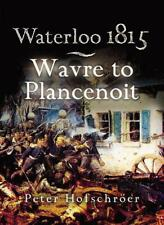 Waterloo 1815: Wavre, Plancenoit and the Race to Paris (Pen & Sword Military) by