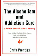 The Alcoholism and Addiction Cure : Addiction Ends Here by Chris Prentiss...