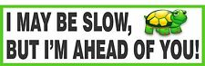 I May Be Slow, But I'm Ahead Of You Bumper Sticker Vinyl Decal Funny Humor a5