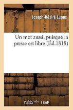 Litterature: Un Mot Aussi, Puisque la Presse Est Libre... Par Joseph-Desire,...