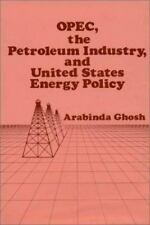OPEC, the Petroleum Industry, and United States Energy Policy by Arabinda...