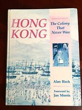HONG KONG The Colony That Never Was - Comprehensive History Alan Birch 1841-1997