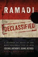 Ramadi Declassified : A Roadmap to Peace in the Most Dangerous City in Iraq...