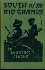 SOUTH OF THE RIO GRANDE by Laurence Clarke (1924) Goldsmith HC