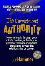 The Unconscious Authority : How to Break Through Your Mind's Barriers,...