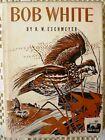 Vintage BOB WHITE R. W. Eschmeyer Fisherman Press 1952 HB/DJ 1st Ed True-To-Life