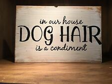 Dog hair Rustic Distressed style Wood Sign, home decor, country, dog lover