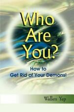 Who Are You? : How to Get Rid of Your Demons! Vol. 1 by Wallen Yep (1999,...