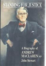 Standing for Justice: A Biography of Andrew MacLaren MP - John Stewart NEW