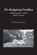 It's Reigning Poodles : Musing on a Life Well Lived: By Stone, Pearl