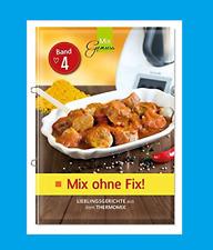 MIX OHNE FIX, Band 4. Lieblingsgerichte aus dem Thermomix. NEU!