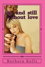 36 and Still Without Love : { a Lover's Betrayal by Barbara Kelly (2013,...
