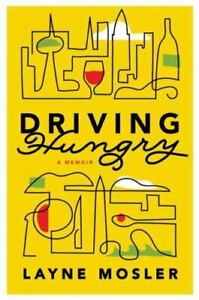 Driving Hungry : A Memoir by Layne Mosler (2015, Hardcover)