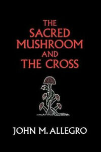 The Sacred Mushroom and the Cross by J R Irvin