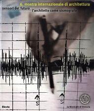 6. Mostra Internazionale di Architettura. Sensori del futuro. Biennale Venezia