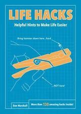Life Hacks : Helpful Hints to Make Life Easier by Dan Marshall (2015, Paperback)