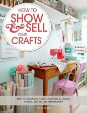 How to Show & Sell Your Crafts: How to Build Your Craft Business at Home,