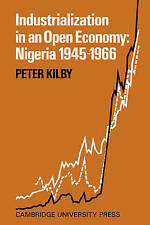 Industrialization in an Open Economy: Nigeria 1945-1966 by Kilby, Peter
