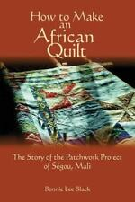 How to Make an African Quilt by Bonnie Lee Black (2013, Paperback)
