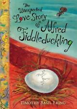 The Unexpected Love Story of Alfred Fiddleduckling by Timothy Basil Ering...
