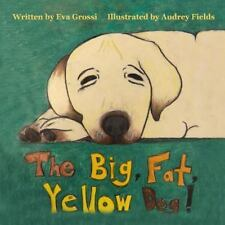 The Big, Fat, Yellow Dog! by Eva Grossi (2014, Paperback)