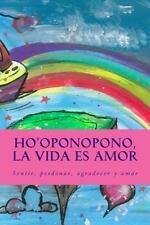 Ho'oponopono, la Vida Es Amor : Sentir, Perdonar, Agradecer y Amar by Isabel...