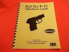TAKEDOWN MANUAL GUIDE KEL TEC P-32 SEMI-AUTO PISTOL,  illustrated & referenced