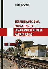 Signalling and Signal Boxes Along the LB&SCR and Isle of Wight Railway Routes...