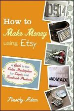 How to Make Money Using Etsy: A Guide to the Online Marketplace for Crafts and H