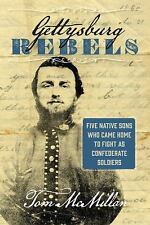 Gettysburg Rebels: Five Native Sons Who Came Home to Fight as Confederate Sol...