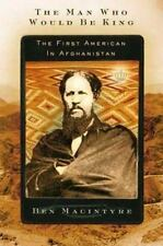 The Man Who Would Be King : The First American in Afghanistan by Ben...