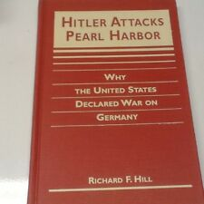 Hitler Attacks Pearl Harbor: Why the United States Declared War on Germany; Hill
