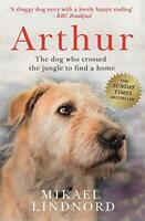 Arthur: The dog who crossed the jungle to find a home by Lindnord, Mikael, Accep