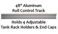 "Roll Control 48"" Aluminum Track Railing holds Adjustable Tank Racks End Caps Bar"