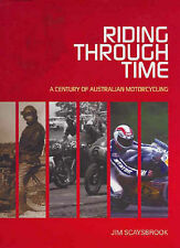 Riding Through Time: A Century of Australian Motorcycling by Jim Scaysbrook (...